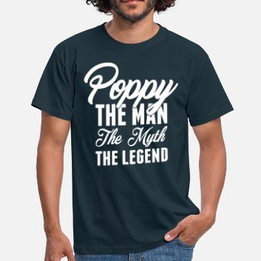 Poppy Poppy The Man The Myth The Legend - Men's T-Shirt