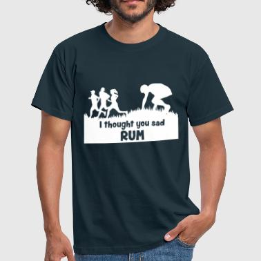 I thought you sad rum - Mannen T-shirt