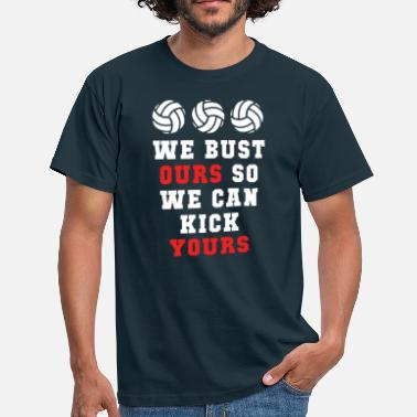 Funny Volleyball We can kick yours Volleyball T Shirt - Men's T-Shirt