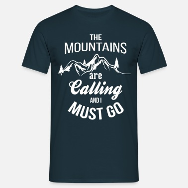 John Muir The Mountains Are Calling And I Must Go - Men's T-Shirt