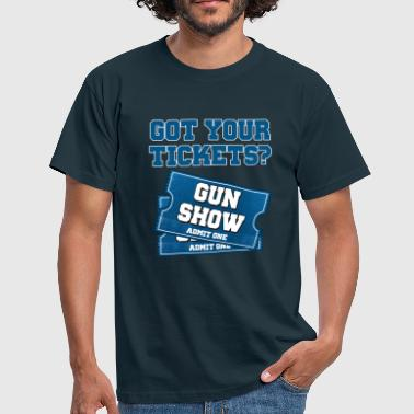 Got Your Tickets To The Gun Show? - Men's T-Shirt