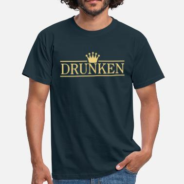 Drunk Crown Drunken with crown  - Men's T-Shirt