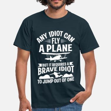 Paracadute Any idiot can fly a plane, I jump out of them - Maglietta da uomo