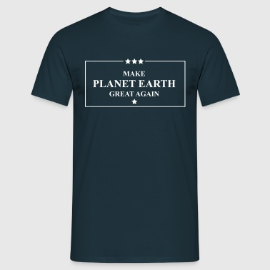 Make planet earth great again - Männer T-Shirt