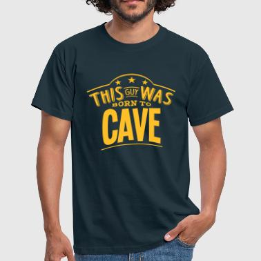 this guy was born to cave - Men's T-Shirt