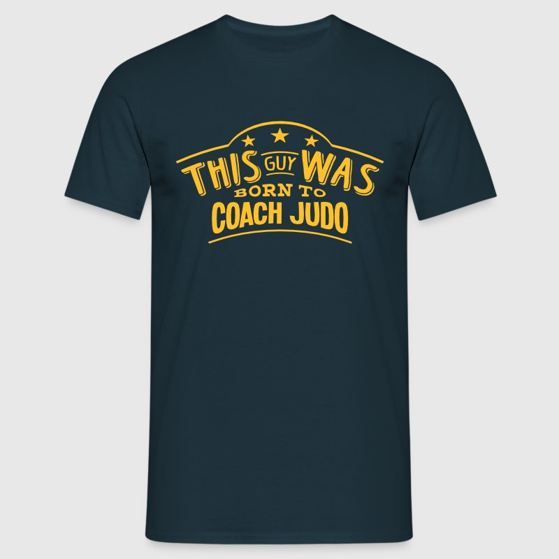this guy was born to coach judo - T-shirt Homme