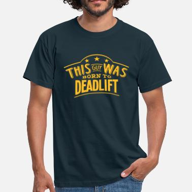Deadlift this guy was born to deadlift - T-shirt Homme