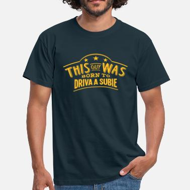 Subie this guy was born to driva a subie - Men's T-Shirt