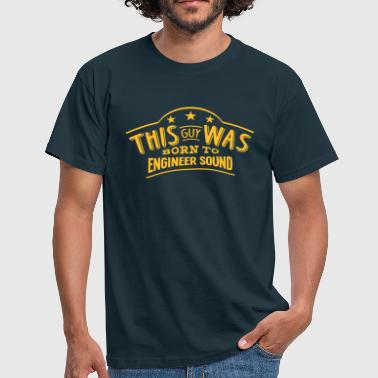 this guy was born to engineer sound - Men's T-Shirt
