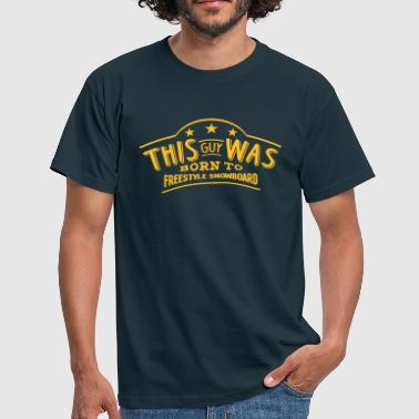 Wass Freestyle this guy was born to freestyle snowboard - T-shirt Homme