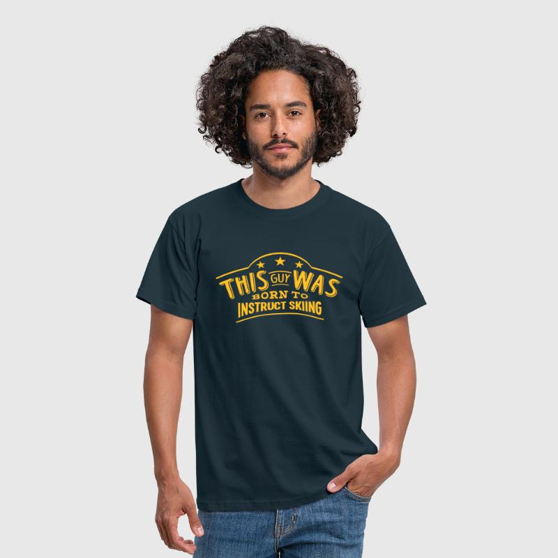 this guy was born to instruct skiing - T-shirt Homme