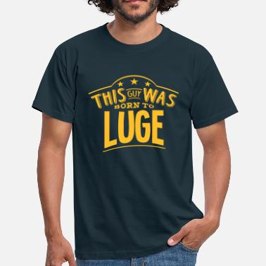 Luge this guy was born to luge - Men's T-Shirt