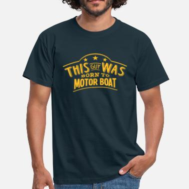 Motor Boat this guy was born to motor boat - Men's T-Shirt