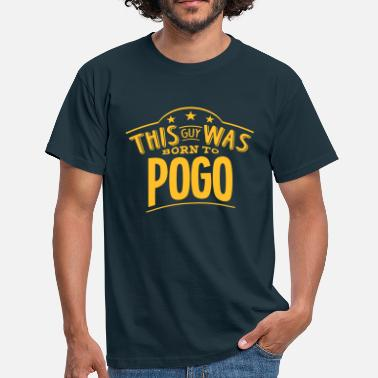 Pogo this guy was born to pogo - Men's T-Shirt