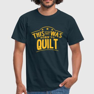 this guy was born to quilt - Men's T-Shirt