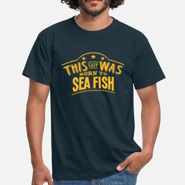 Born By The Sea this guy was born to sea fish - Men's T-Shirt