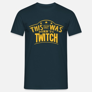 Twitch this guy was born to twitch - T-shirt Homme