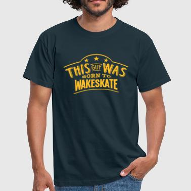 this guy was born to wakeskate - Men's T-Shirt