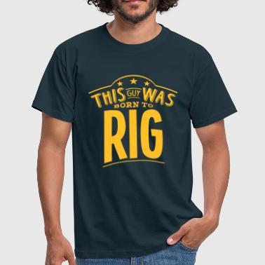 this guy was born to rig - T-shirt Homme
