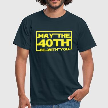 40th Birthday May the 40th be with you  - Men's T-Shirt