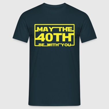 May the 40th be with you  - Men's T-Shirt