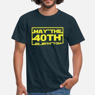 Birthday May the 40th be with you  - Men's T-Shirt