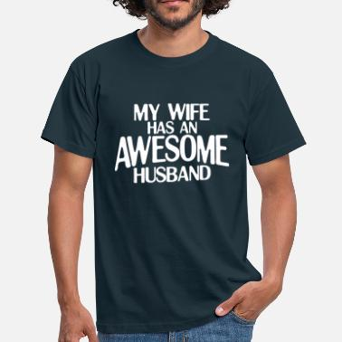 Awesome Statement MY WIFE HAS AN AWESOME HUSBAND - Men's T-Shirt