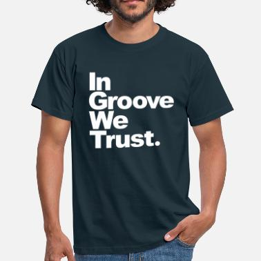 Groove In Groove We Trust - T-shirt Homme