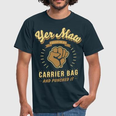 Shat yer maw shat in a carrier bag and punched it - Men's T-Shirt
