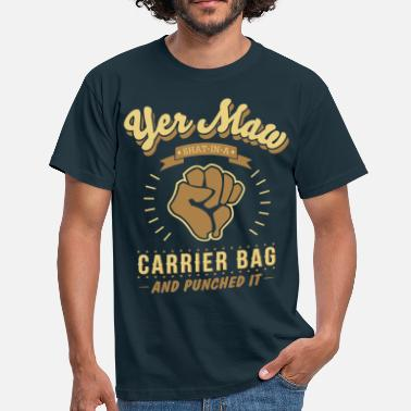 Yer Maw yer maw shat in a carrier bag and punched it - Men's T-Shirt