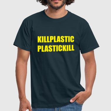 Fuck Plastic KILL PLASTIC - Men's T-Shirt