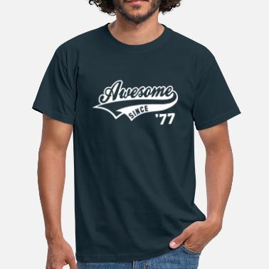 Awesome Since Awesome SINCE 1977 - Birthday Geburtstag Anniversaire - Men's T-Shirt