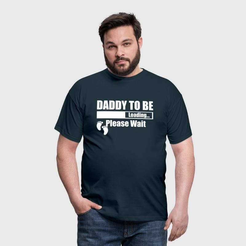 Daddy To Be Loading Please Wait - Men's T-Shirt