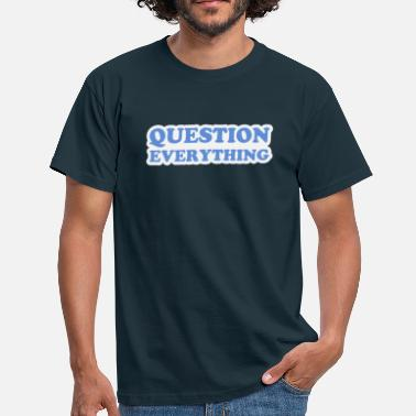 I Fucking Love Science Question Everything - Men's T-Shirt
