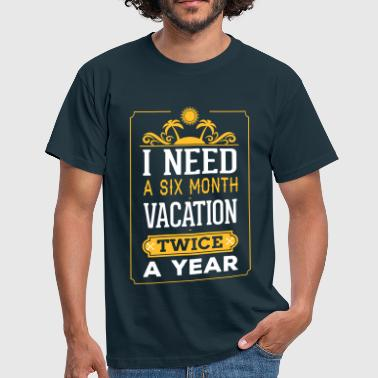 Six I Need A Six Month Vacation, Twice A Year - Men's T-Shirt