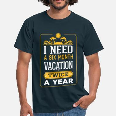 Slogan Holiday I Need A Six Month Vacation, Twice A Year - Men's T-Shirt