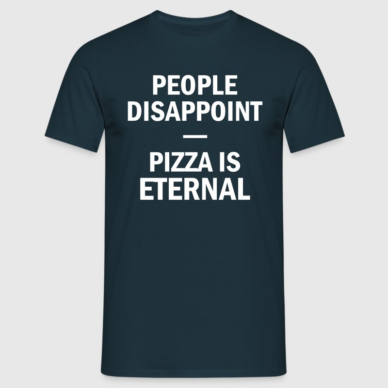 People Disappoint Pizza Is Eternal - Men's T-Shirt