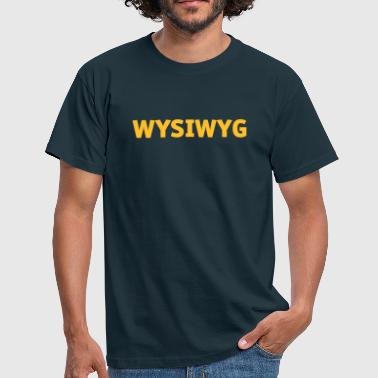 What you see is what you get! - Men's T-Shirt
