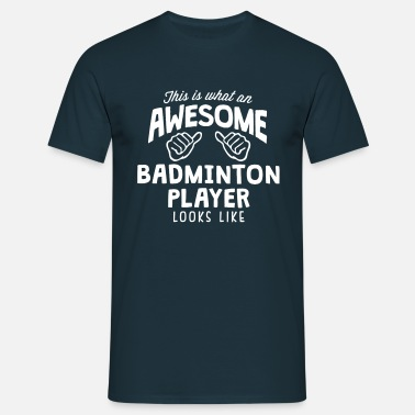 Badminton awesome badminton player looks like - Men's T-Shirt