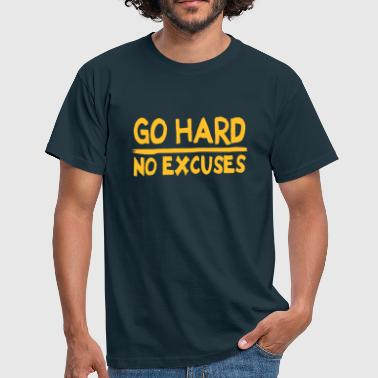 Go Hard No Excuses Go Hard, No Excuses - Men's T-Shirt