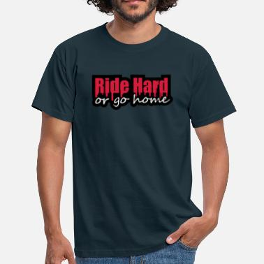 Ride Ride Hard Or Go Home - Herre-T-shirt
