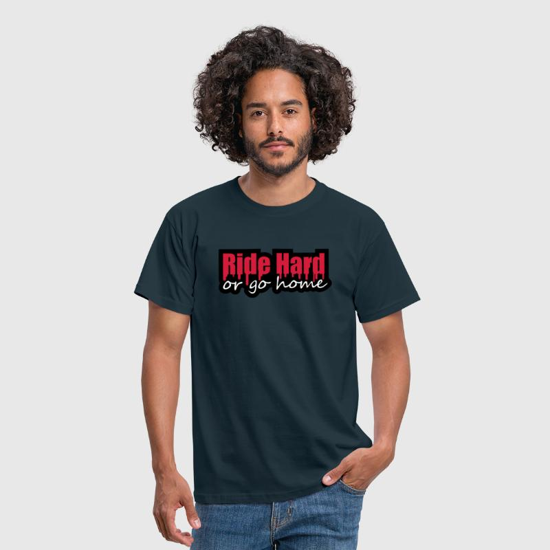 Ride Hard Or Go Home - Men's T-Shirt
