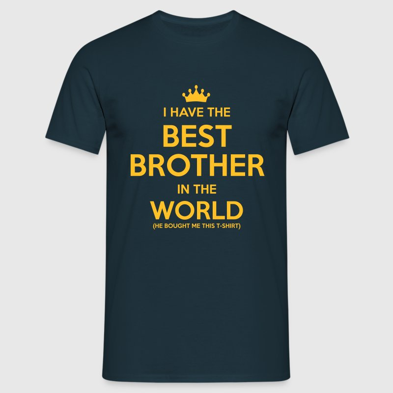 i have the best brother in the world - Men's T-Shirt