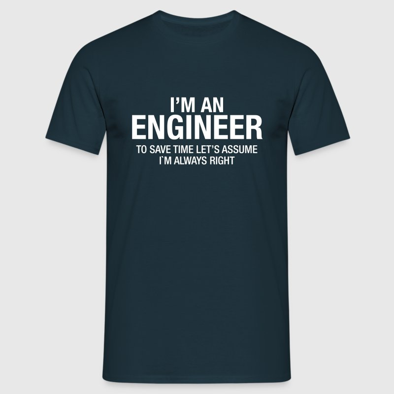 I´m An Engineer - To Save Time Let's Assume.... - Maglietta da uomo