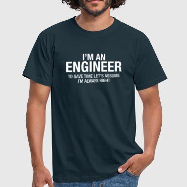 I´m An Engineer - To Save Time Let's Assume.... - Männer T-Shirt