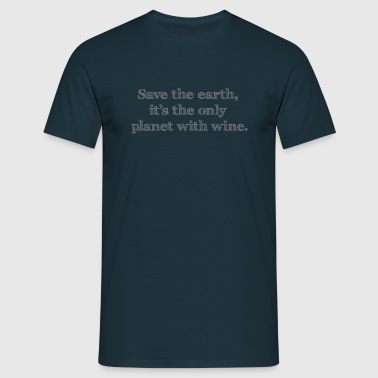 Save the earth, it's the only planet with wine. - Männer T-Shirt