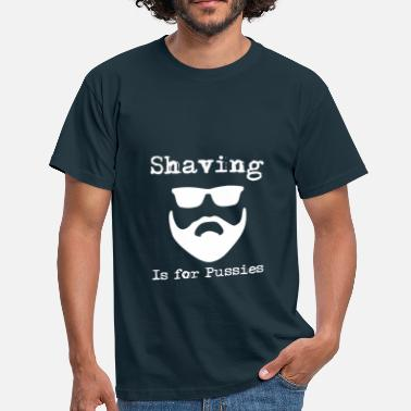 Pussy Shave Shaving is for pussies - Men's T-Shirt