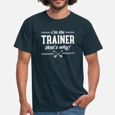 Personal Trainer I\'m The Trainer - That\'s Why! - Mannen T-shirt