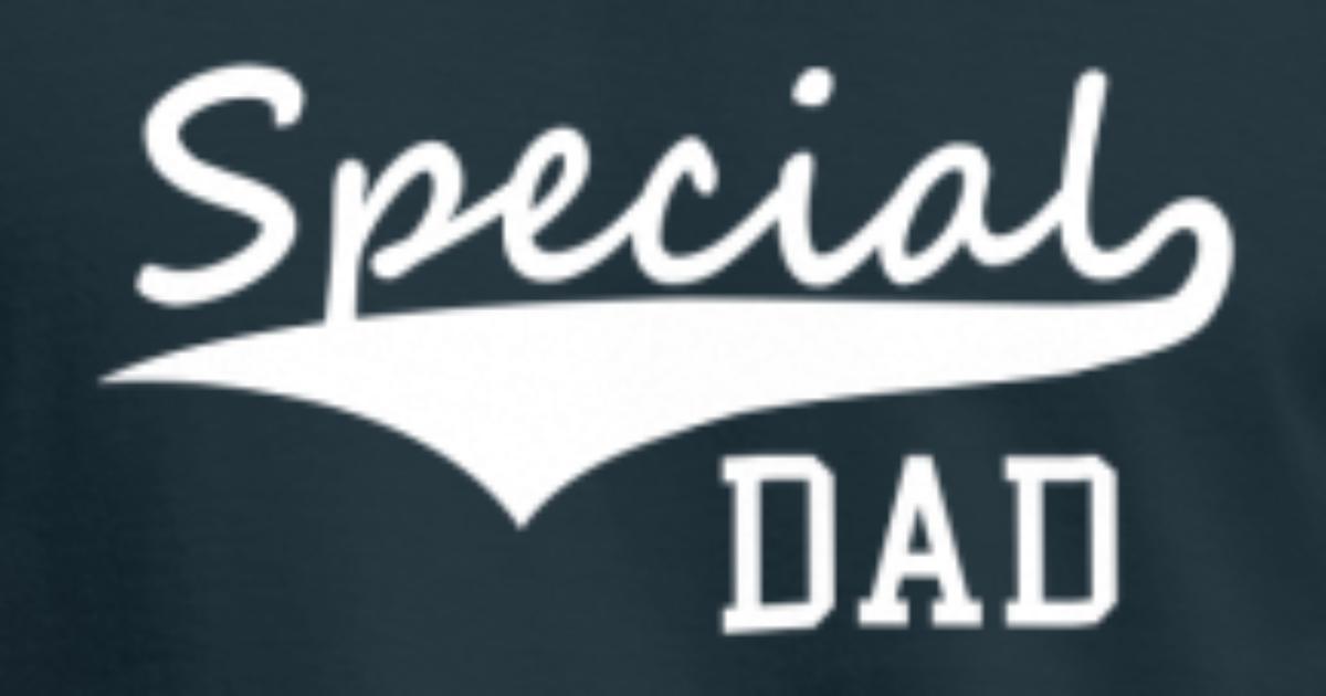 Special DAD von PAPA-Daddy-Shirts | Spreadshirt