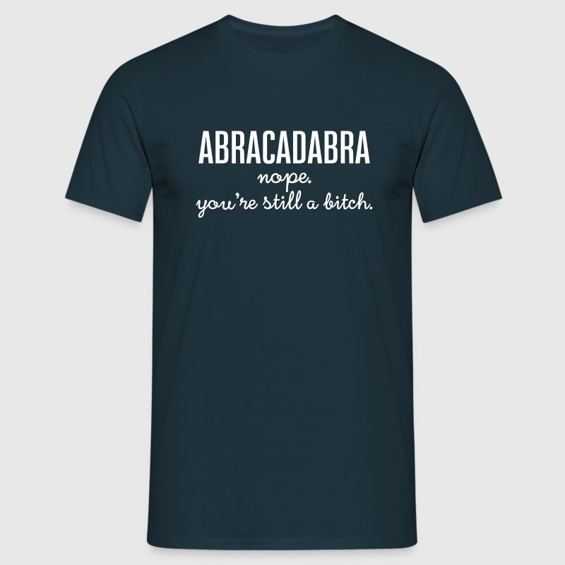 Abracadabra - Nope. You're Still A Bitch. - Männer T-Shirt